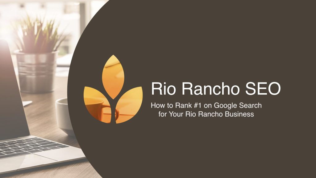 rio rancho seo how to rank #1 on Google for your Rio Rancho business